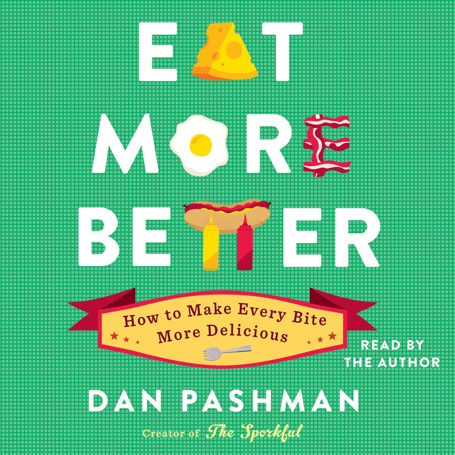 Printable Eat More Better: How to Make Every Bite More Delicious Audiobook Cover Art
