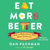 Eat More Better: How to Make Every Bite More Delicious, by Dan Pashman