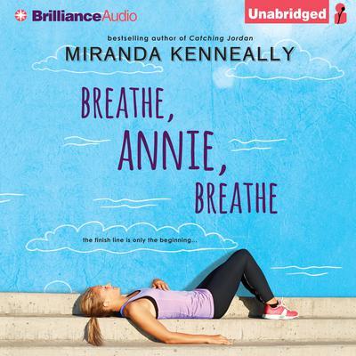 Breathe, Annie, Breathe Audiobook, by Miranda Kenneally