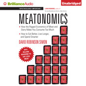 Meatonomics: How the Rigged Economics of Meat and Dairy Make You Consume Too Much—and How to Eat Better, Live Longer, and Spend Smarter Audiobook, by David Robinson Simon