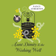 Aunt Dimity and the Wishing Well Audiobook, by Nancy Atherton