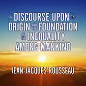 A Discourse Upon the Origin and the Foundation of the Inequality Among Mankind Audiobook, by Jean-Jacques Rousseau