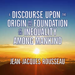 A Discourse Upon the Origin and the Foundation the Inequality Among Mankind Audiobook, by Jean-Jacques Rousseau