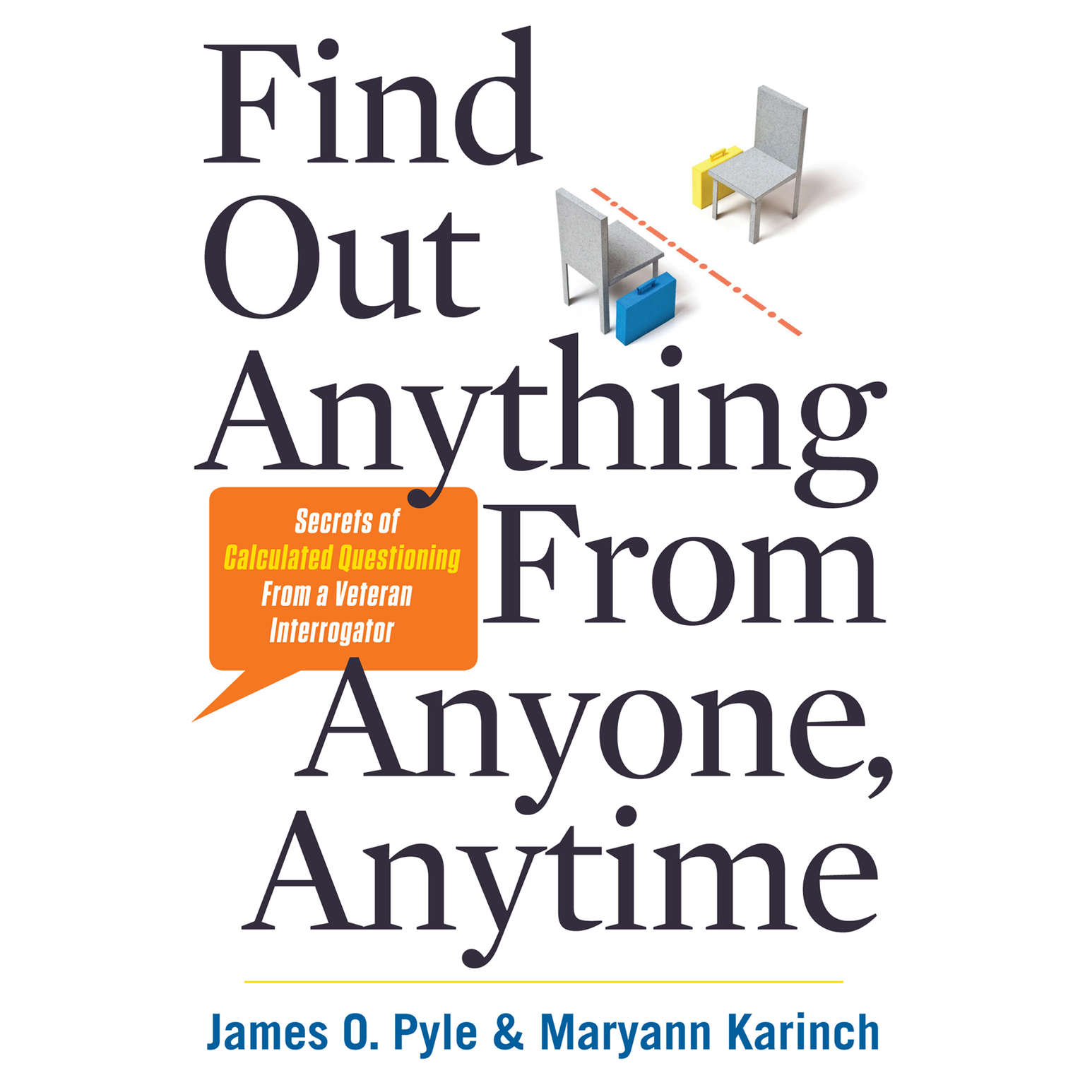 Printable Find Out Anything from Anyone, Anytime: Secrets of Calculated Questioning from a Veteran Interrogator Audiobook Cover Art