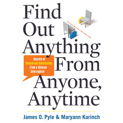 Find Out Anything from Anyone, Anytime: Secrets of Calculated Questioning From a Veteran Interrogator Audiobook, by James Pyle