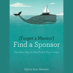 Forget a Mentor, Find a Sponsor: The New Way to Fast-Track Your Career Audiobook, by Sylvia Ann Hewlett