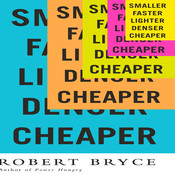 Smaller Faster Lighter Denser Cheaper: How Innovation Keeps Proving the Catastrophists Wrong Audiobook, by Robert Bryce