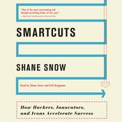 Smartcuts: How Hackers, Innovators, and Icons Accelerate Business, by Shane Snow