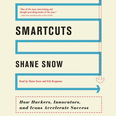 Smartcuts: How Hackers, Innovators, and Icons Accelerate Success Audiobook, by Shane Snow