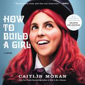 How to Build a Girl: A Novel, by Caitlin Moran