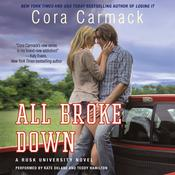All Broke Down: A Rusk University Novel, by Cora Carmack