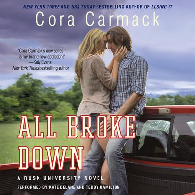 All Broke Down: A Rusk University Novel Audiobook, by Cora Carmack