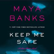 Keep Me Safe: A Slow Burn Novel, by Maya Banks