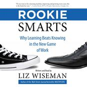 Rookie Smarts: Why Learning Beats Knowing in the New Game of Work Audiobook, by Liz Wiseman