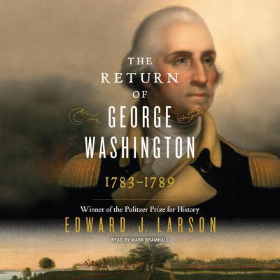 The Return of George Washington: 1783-1789 Audiobook, by Edward J. Larson