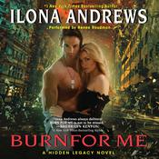 Burn for Me: A Hidden Legacy Novel Audiobook, by Ilona Andrews