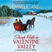 Sleigh Bells in Valentine Valley: A Valentine Valley Novel Audiobook, by Emma Cane