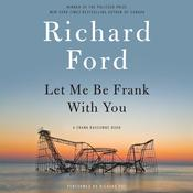 Let Me Be Frank with You: A Frank Bascombe Book, by Richard Ford