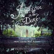 A Whisper in the Dark: Turbulent Tales from Louisa May Alcott, by Louisa May Alcott