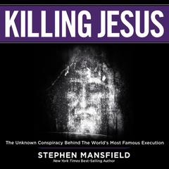 Killing Jesus: The Unknown Conspiracy Behind the World's Most Famous Execution Audiobook, by