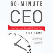 60-Minute CEO: Mastering Leadership an Hour at a Time Audiobook, by Dick Cross