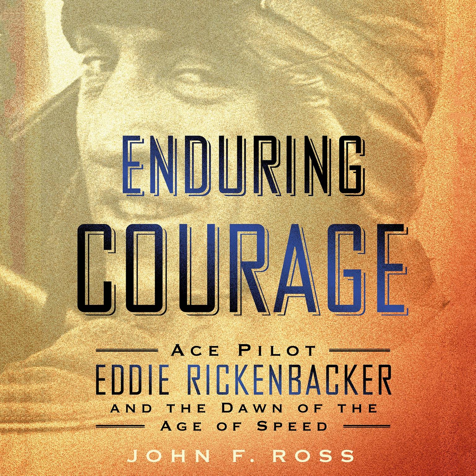 Printable Enduring Courage: Ace Pilot Eddie Rickenbacker and the Dawn of the Age of Speed: Ace Pilot Eddie Rickenbacker and the Dawn of the Age of Speed Audiobook Cover Art