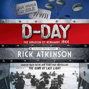 D-Day: The Invasion of Normandy, 1944 [The Young Readers Adaptation], by Rick Atkinson