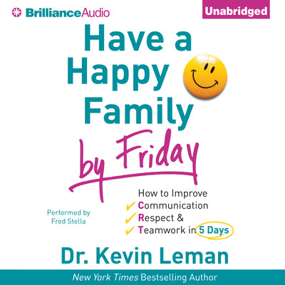 Have a Happy Family by Friday: How to Improve Communication, Respect & Teamwork in 5 Days Audiobook, by Kevin Leman