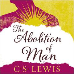 The Abolition of Man Audiobook, by C. S. Lewis