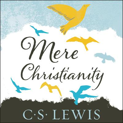 Mere Christianity Audiobook, by C. S. Lewis