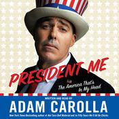 President Me: The America Thats In My Head, by Adam Carolla