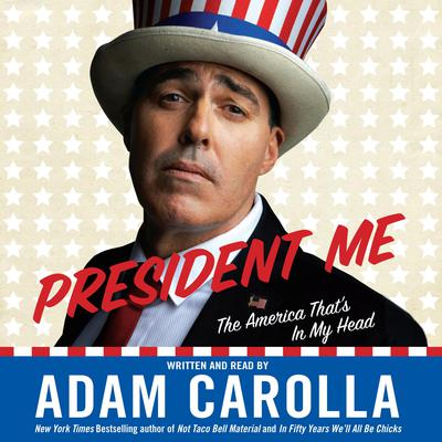 President Me: The America Thats In My Head Audiobook, by Adam Carolla
