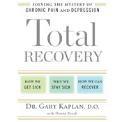 Total Recovery: Solving the Mystery of Chronic Pain and Depression, by D.O. Kaplan, Gary, Donna Beech