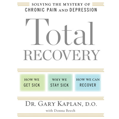 Total Recovery: Solving the Mystery of Chronic Pain and Depression Audiobook, by Gary Kaplan, D.O.