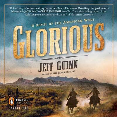 Glorious: A Novel of the American West Audiobook, by Jeff Guinn