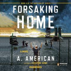Forsaking Home Audiobook, by A. American