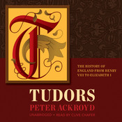 Tudors: The History of England from Henry VIII to Elizabeth I, by Peter Ackroyd
