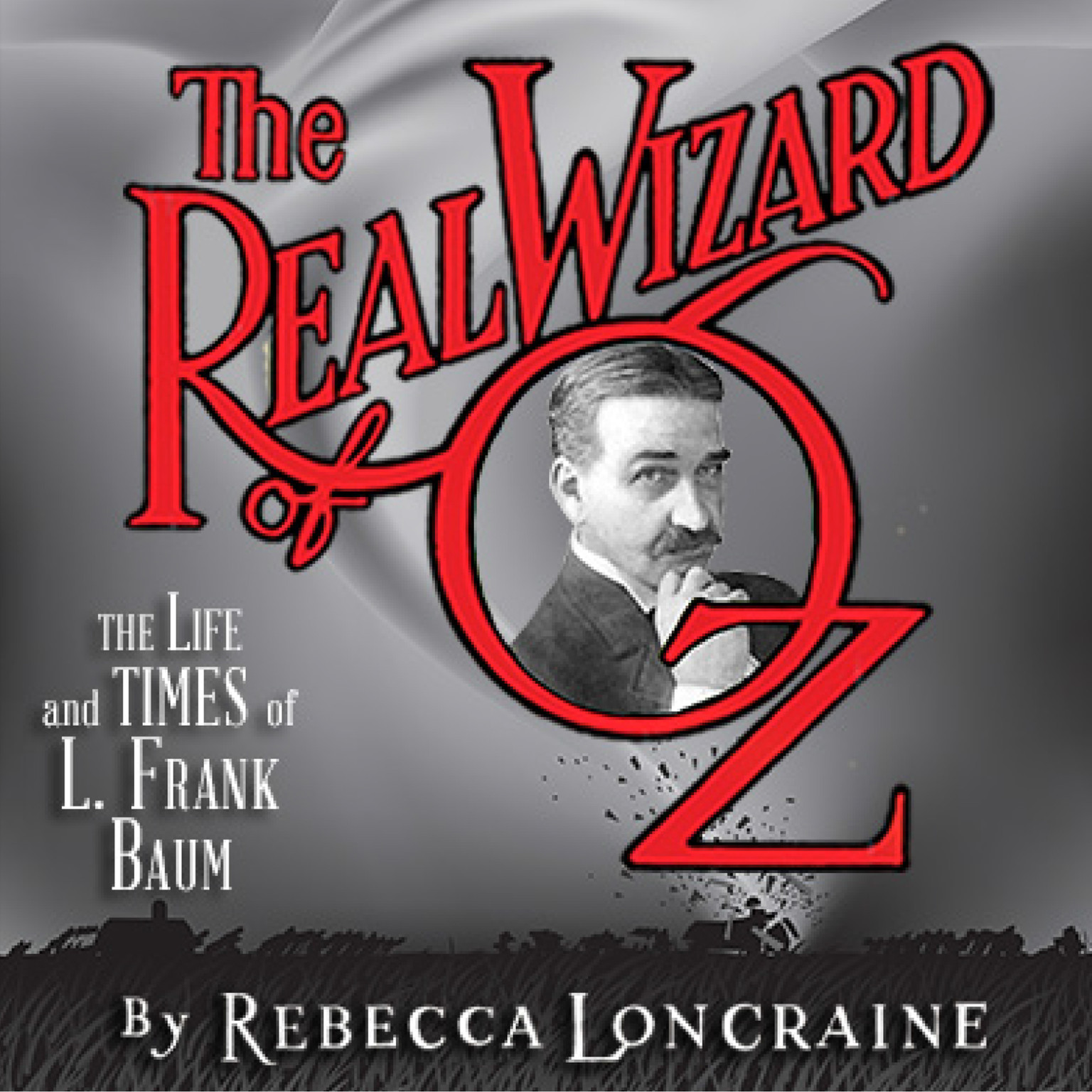 Printable The Real Wizard of Oz: The Life and Times of L. Frank Baum Audiobook Cover Art