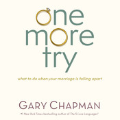 One More Try: What to Do When Your Marriage Is Falling Apart, by Gary D. Chapman, Gary Chapman