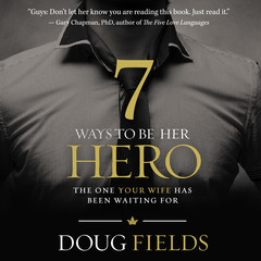 7 Ways to Be Her Hero: The One Your Wife Has Been Waiting For Audiobook, by Doug Fields