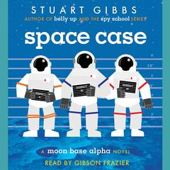 Space Case Audiobook, by Stuart Gibbs