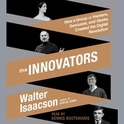 The Innovators: How a Group of Hackers, Geniuses, and Geeks Created the Digital Revolution Audiobook, by Walter Isaacson