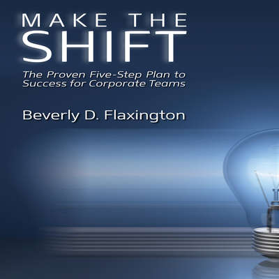 Make the Shift: The Proven Five-Step Plan to Success for Corporate Teams Audiobook, by Beverly D. Flaxington