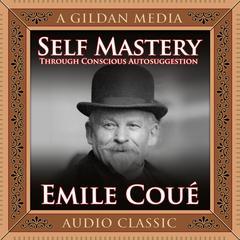 Self Mastery Through Conscious Autosuggestion Audiobook, by Émile Coué