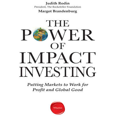 The Power Impact Investing: Putting Markets to Work for Profit and Global Good Audiobook, by Judith Rodin