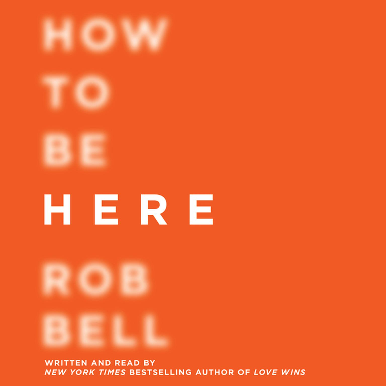 Printable How to Be Here: A Guide to Creating a Life Worth Living Audiobook Cover Art