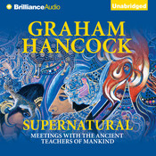 Supernatural: Meetings with the Ancient Teachers of Mankind, by Graham Hancock