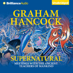 Supernatural: Meetings with the Ancient Teachers of Mankind Audiobook, by Graham Hancock