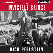 The Invisible Bridge: The Fall of Nixon and the Rise of Reagan, by Rick Perlstein