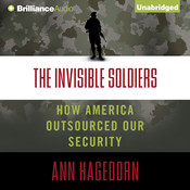 The Invisible Soldiers: How America Outsourced Our Security Audiobook, by Ann Hagedorn